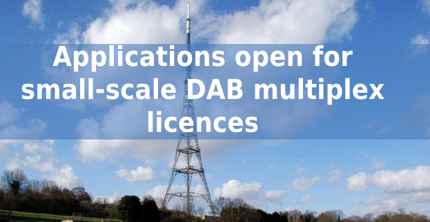 Applications open for small-scale DAB multiplex licences